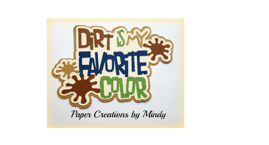 Dirt is My Favorite Color Paper Piecing