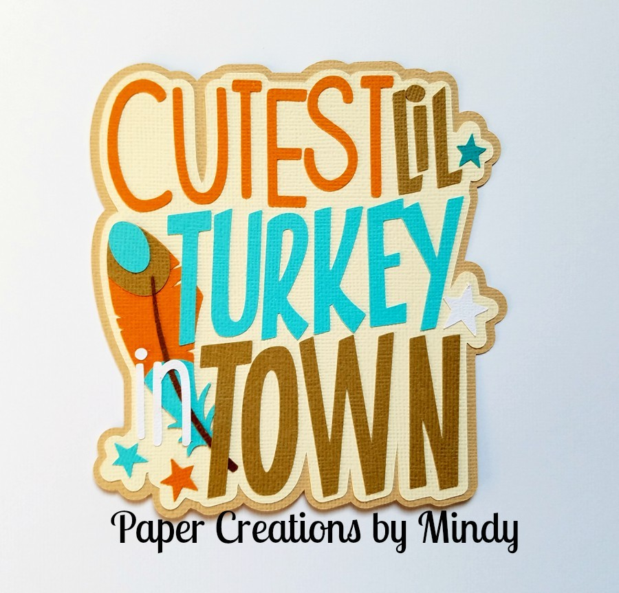 Cutest Lil Turkey In Town Title Paper Piecing