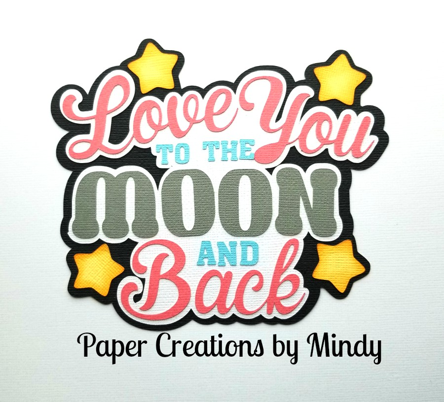Love You To The Moon ccd Title Paper Piecing
