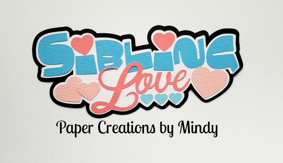 Sibling Love Title Paper Piecing