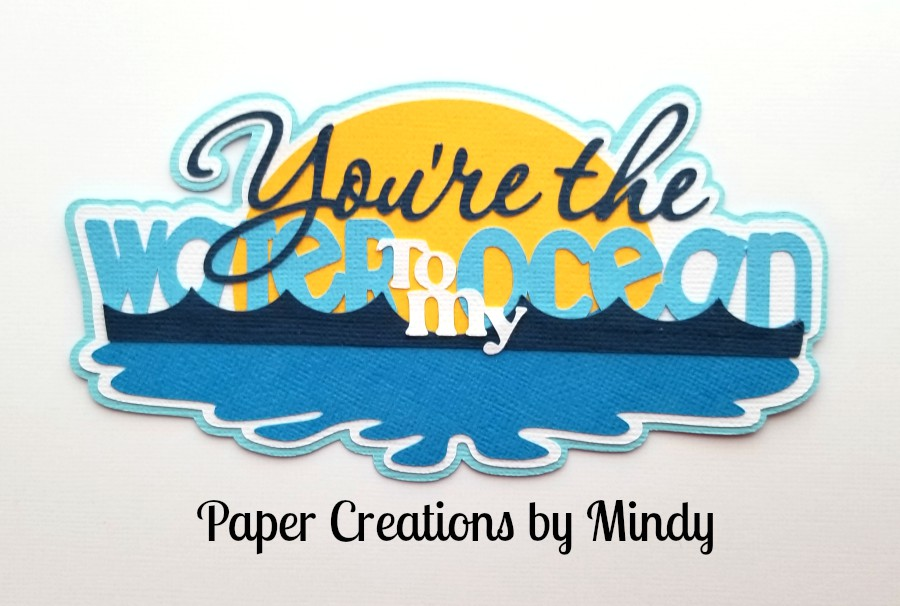 Youre The Water To My Ocean Title Paper Piecing