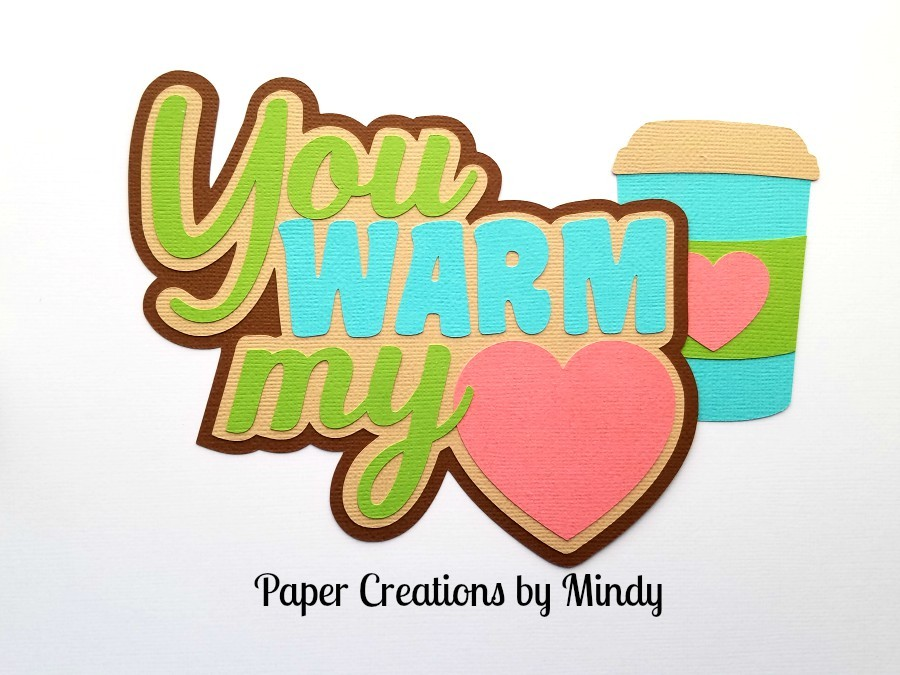 You Warm My Heart tbd Title Paper Piecing